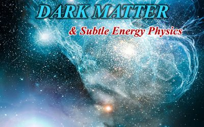 June 12 – Emerging Discoveries in Dark Matter and Subtle Energy Physics